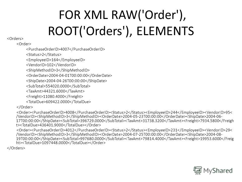 FOR XML RAW('Order'), ROOT('Orders'), ELEMENTS 4007 2 164 102 3 2004-04-01T00:00:00 2004-04-26T00:00:00 554020.0000 44321.6000 11080.4000 609422.0000 4008 2 244 95 3 2004-05-23T00:00:00 2004-06- 17T00:00:00 396729.0000 31738.3200 7934.5800 436401.900