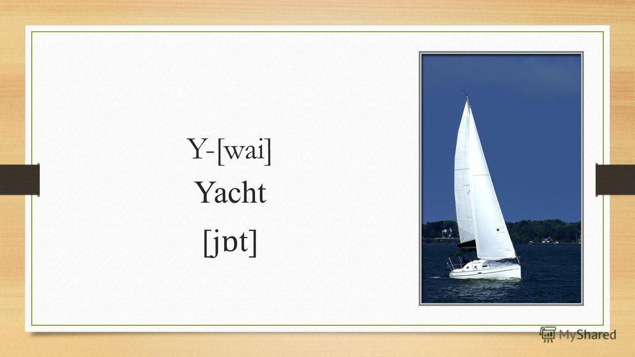 Y-[wai] Yacht [j ɒ t]
