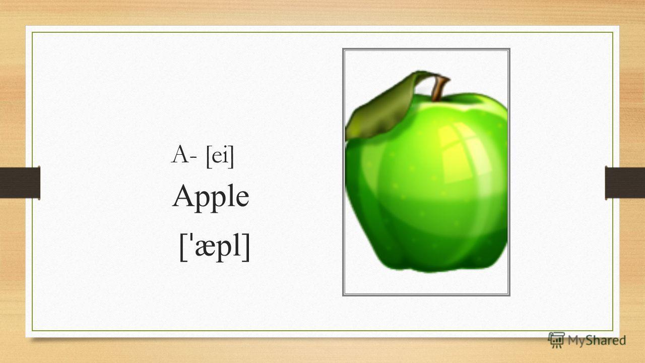 A- [ei] Apple [ ˈ æpl]