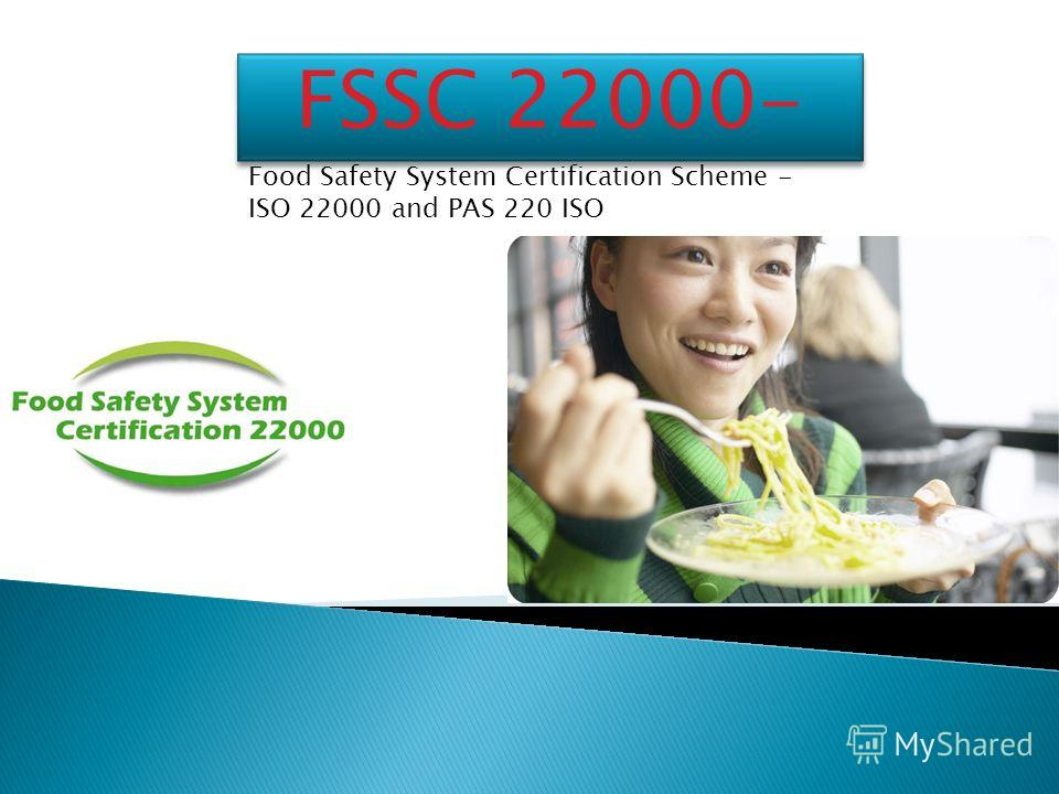 Food Safety System Certification Scheme - ISO 22000 and PAS 220 ISO FSSC 22000-