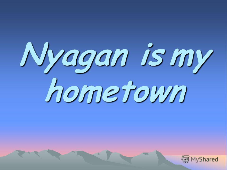 Nyagan is my hometown