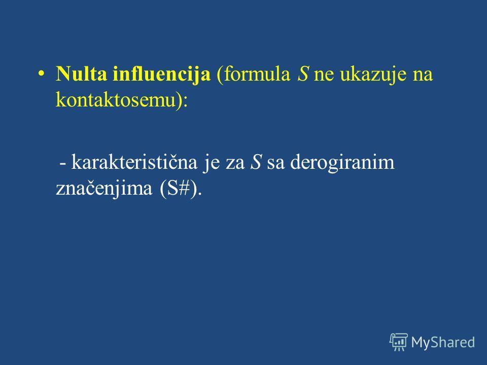 Nulta influencija (formula S ne ukazuje na kontaktosemu): - karakteristična je za S sa derogiranim značenjima (S#).
