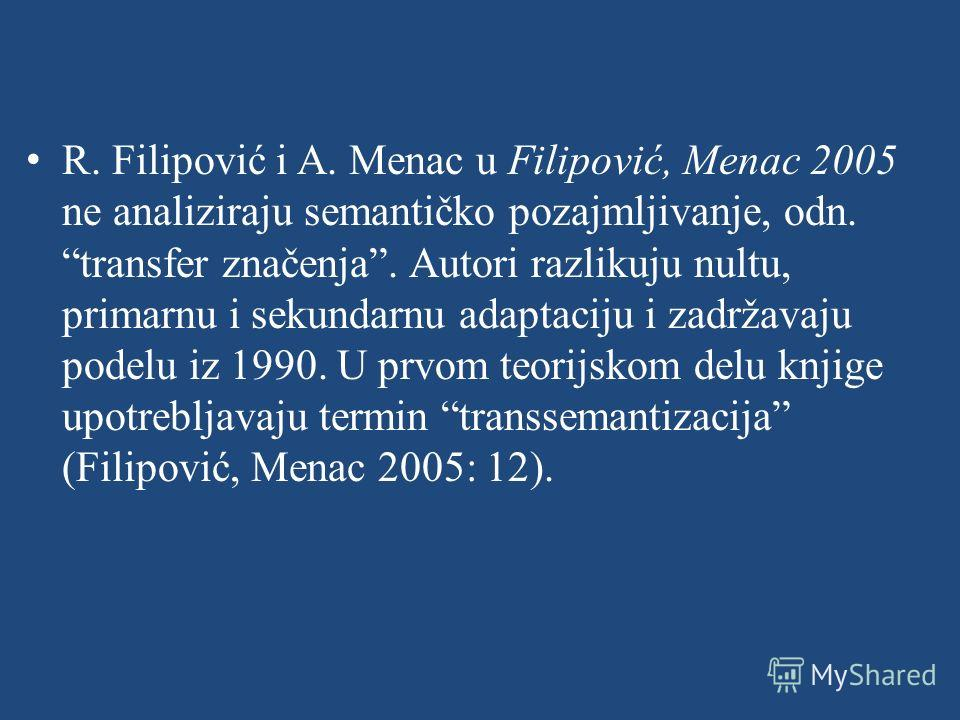 R. Filipović i A. Menac u Filipović, Menac 2005 ne analiziraju semantičko pozajmljivanje, odn. transfer značenja. Autori razlikuju nultu, primarnu i sekundarnu adaptaciju i zadržavaju podelu iz 1990. U prvom teorijskom delu knjige upotrebljavaju term