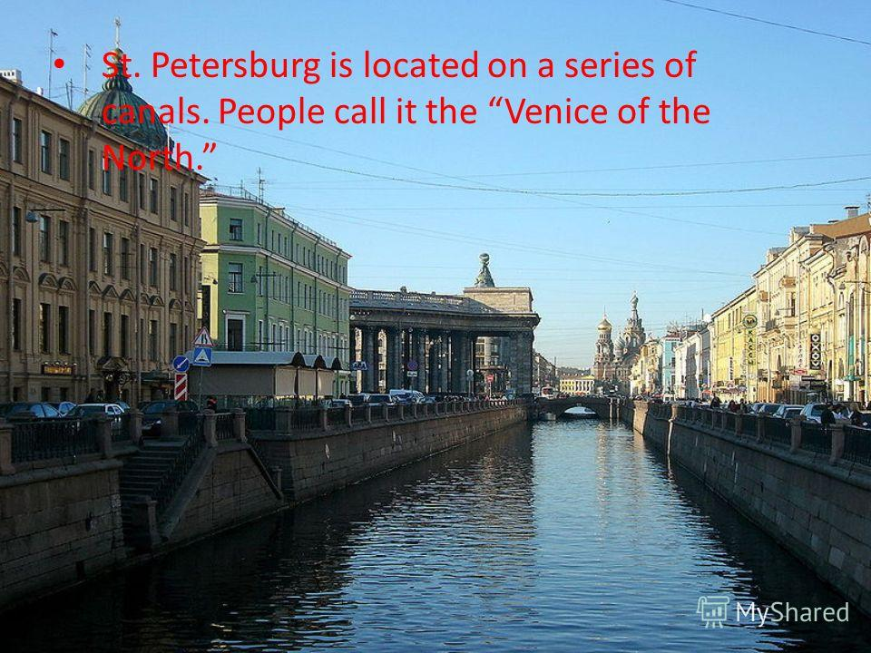 St. Petersburg is located on a series of canals. People call it the Venice of the North.