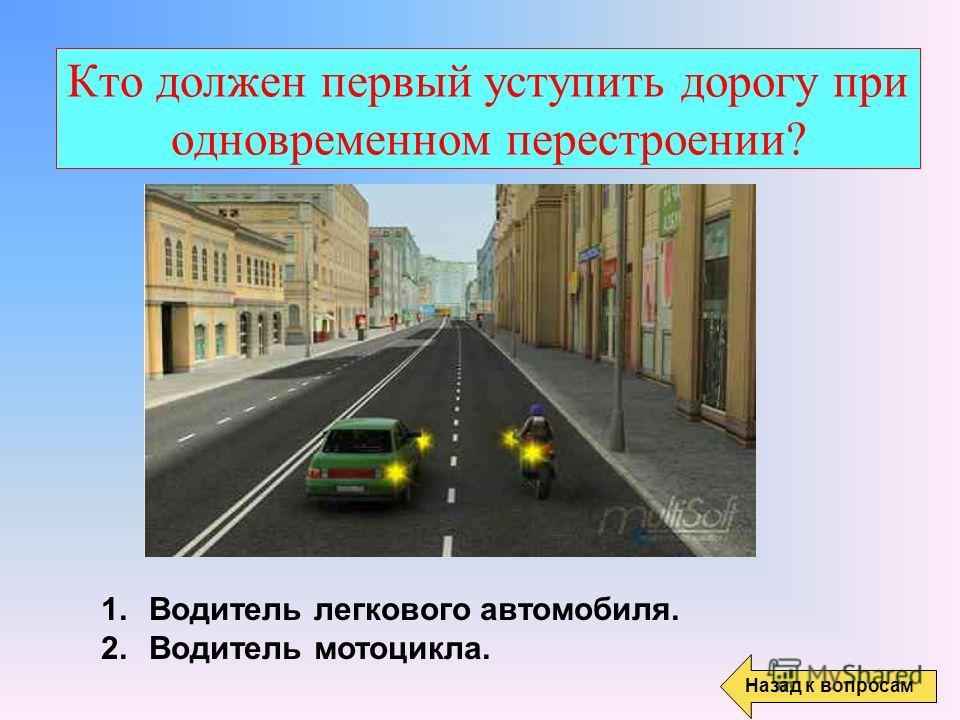 Кто должен первый уступить дорогу при одновременном перестроении? Назад к вопросам 1. Водитель легкового автомобиля. 2. Водитель мотоцикла.