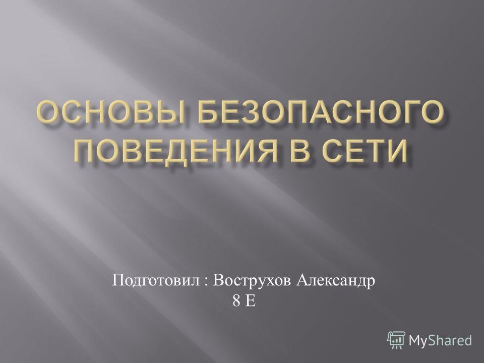 Подготовил : Вострухов Александр 8 Е