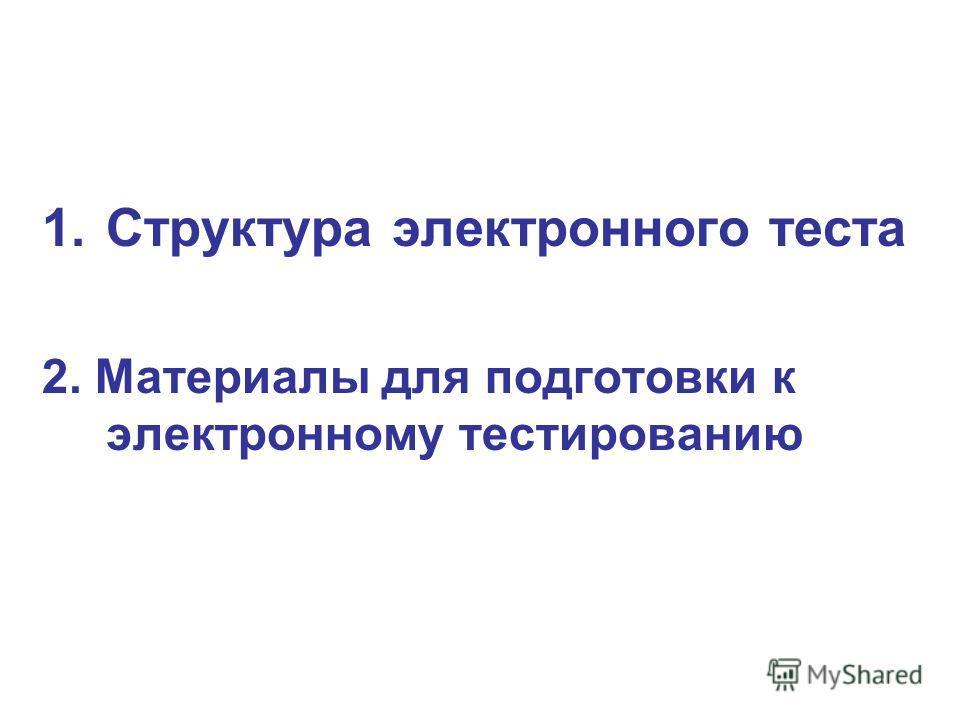 1. Структура электронного теста 2. Материалы для подготовки к электронному тестированию