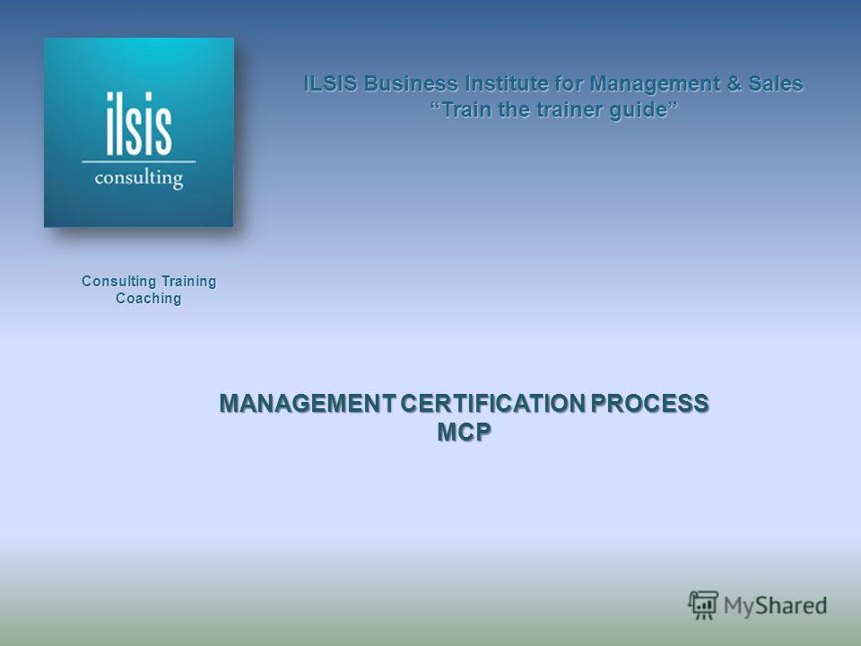 ILSIS Business Institute for Management & Sales Train the trainer guide Consulting Training Coaching MANAGEMENT CERTIFICATION PROCESS MCP