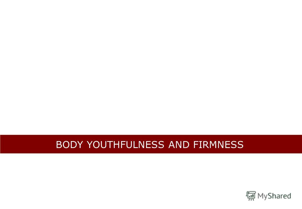 BODY YOUTHFULNESS AND FIRMNESS