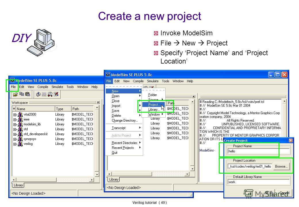 Verilog tutorial ( 49 ) Create a new project Invoke ModelSim File New Project Specify Project Name and Project Location DIY