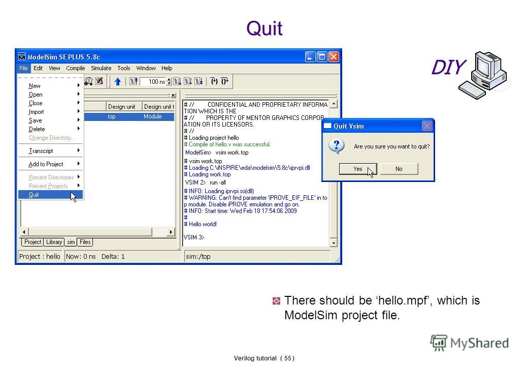 Verilog tutorial ( 55 ) Quit There should be hello.mpf, which is ModelSim project file. DIY
