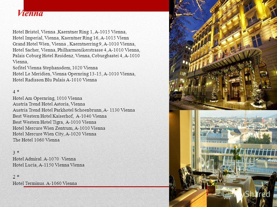 Vienna 5 * Hotel Bristol, Vienna,Kaerntner Ring 1, A-1015 Vienna, Hotel Imperial, Vienna, Kaerntner Ring 16, A-1015 Vienn Grand Hotel Wien, Vienna, Kaerntnerring 9, A-1010 Vienna, Hotel Sacher, Vienna, Philharmonikerstrasse 4, A-1010 Vienna, Palais C