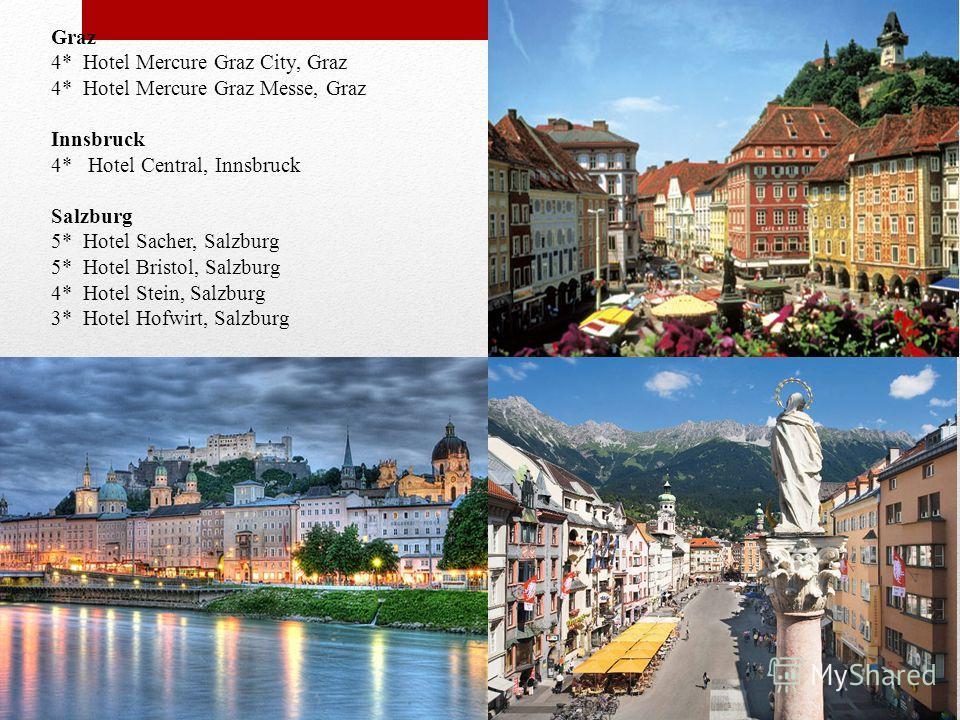 Graz 4* Hotel Mercure Graz City, Graz 4* Hotel Mercure Graz Messe, Graz Innsbruck 4* Hotel Central, Innsbruck Salzburg 5* Hotel Sacher, Salzburg 5* Hotel Bristol, Salzburg 4* Hotel Stein, Salzburg 3* Hotel Hofwirt, Salzburg