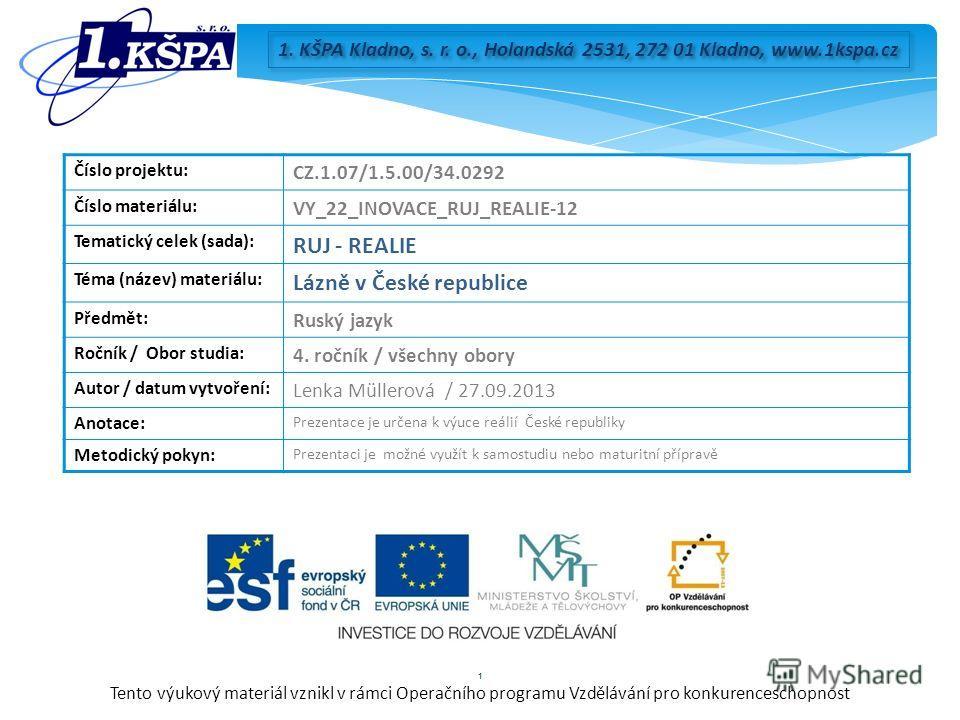 Tento výukový materiál vznikl v rámci Operačního programu Vzdělávání pro konkurenceschopnost 1. KŠPA Kladno, s. r. o., Holandská 2531, 272 01 Kladno, www.1kspa.cz Číslo projektu: CZ.1.07/1.5.00/34.0292 Číslo materiálu: VY_22_INOVACE_RUJ_REALIE-12 Tem