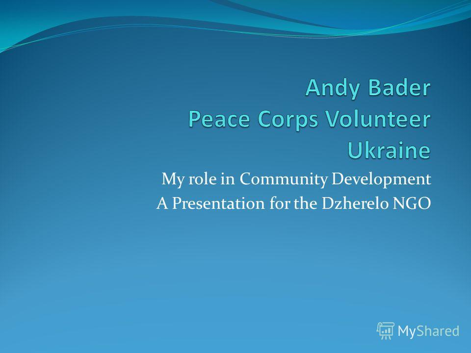 My role in Community Development A Presentation for the Dzherelo NGO