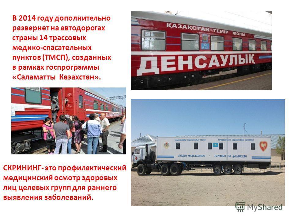 В 2014 году дополнительно развернет на автодорогах страны 14 трассовых медико-спасательных пунктов (ТМСП), созданных в рамках госпрограммы «Саламатты Казахстан». СКРИНИНГ- это профилактический медицинский осмотр здоровых лиц целевых групп для раннего