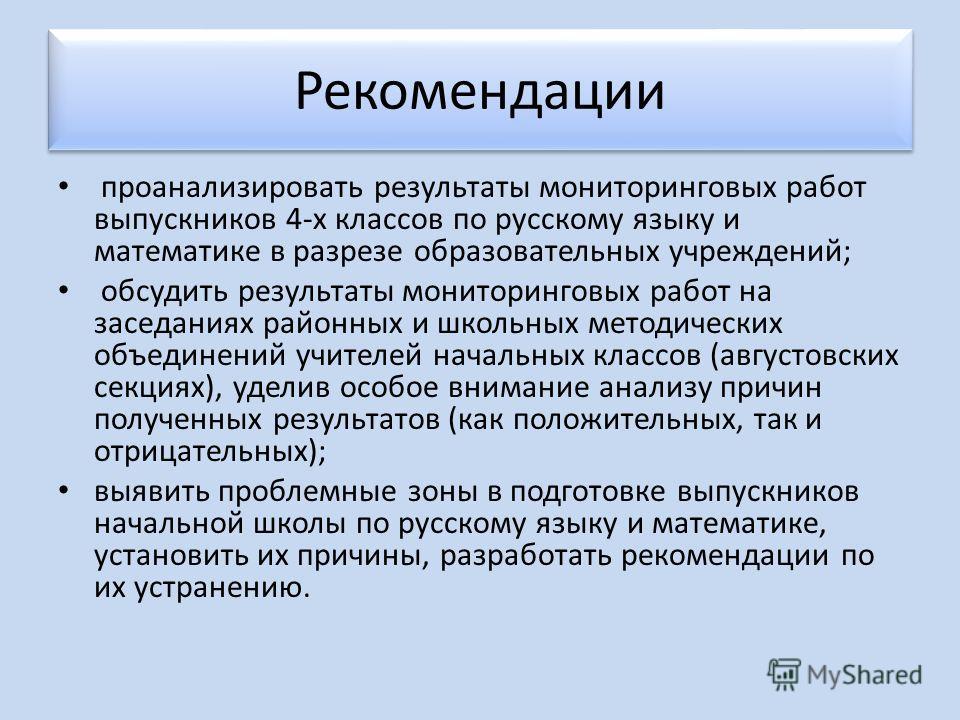 Рекомендации проанализировать результаты мониторинговых работ выпускников 4-х классов по русскому языку и математике в разрезе образовательных учреждений; обсудить результаты мониторинговых работ на заседаниях районных и школьных методических объедин