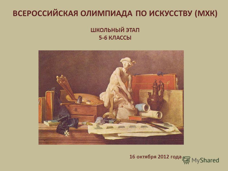 ВСЕРОССИЙСКАЯ ОЛИМПИАДА ПО ИСКУССТВУ (МХК) ШКОЛЬНЫЙ ЭТАП 5-6 КЛАССЫ 16 октября 2012 года