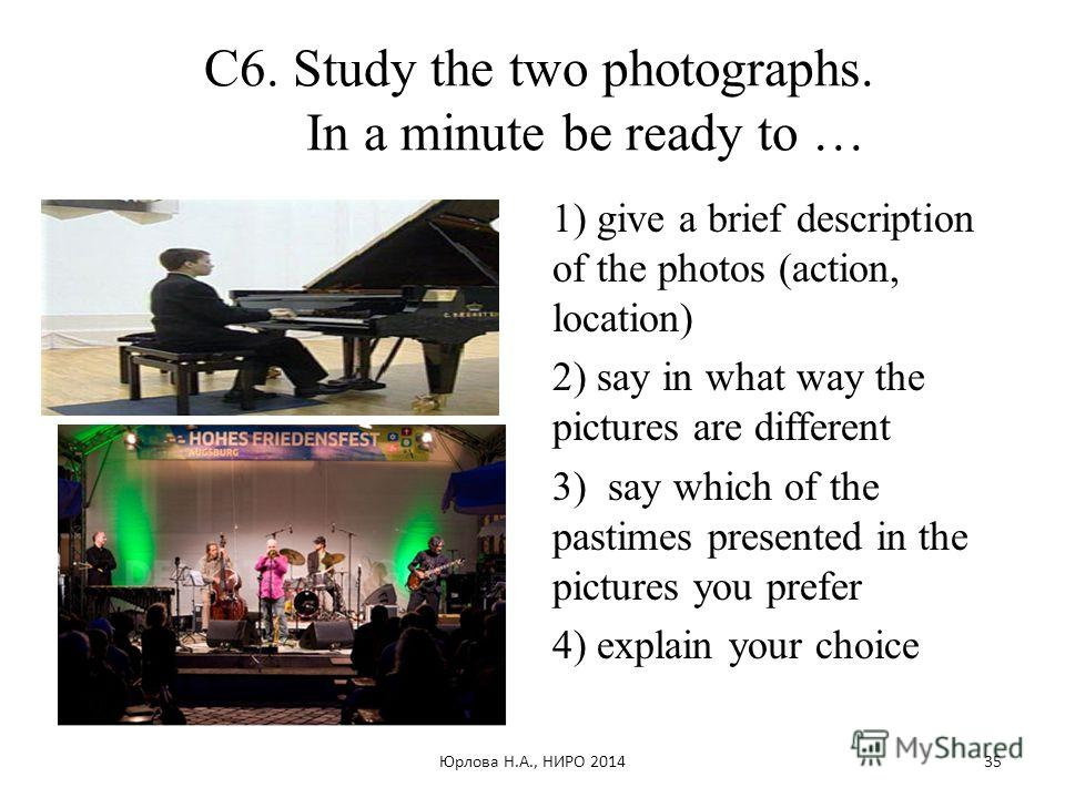 С6. Study the two photographs. In a minute be ready to … 1) give a brief description of the photos (action, location) 2) say in what way the pictures are different 3) say which of the pastimes presented in the pictures you prefer 4) explain your choi