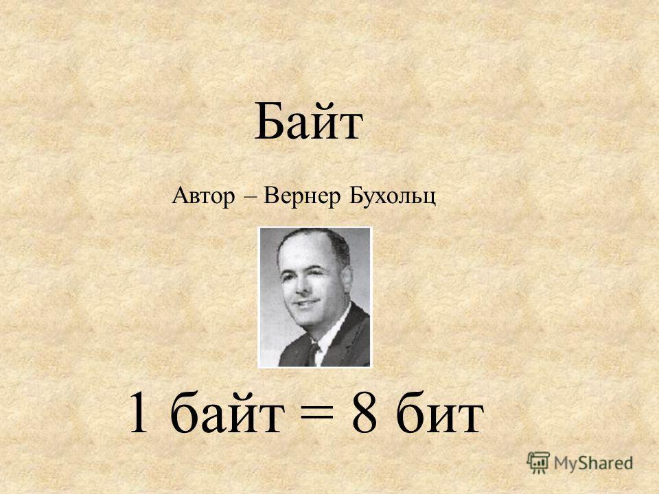 Автор – Вернер Бухольц 1 байт = 8 бит Байт