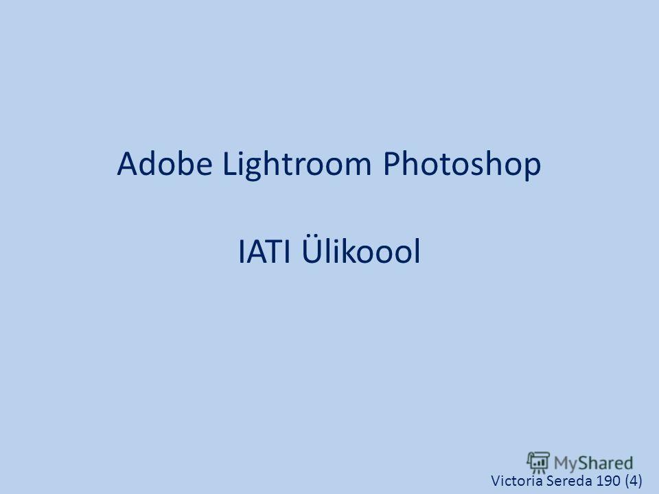 Adobe Lightroom Photoshop IATI Ülikoool Victoria Sereda 190 (4)