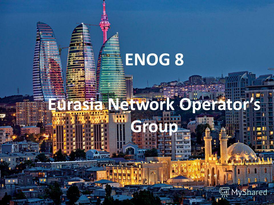 ENOG 8 Eurasia Network Operators Group