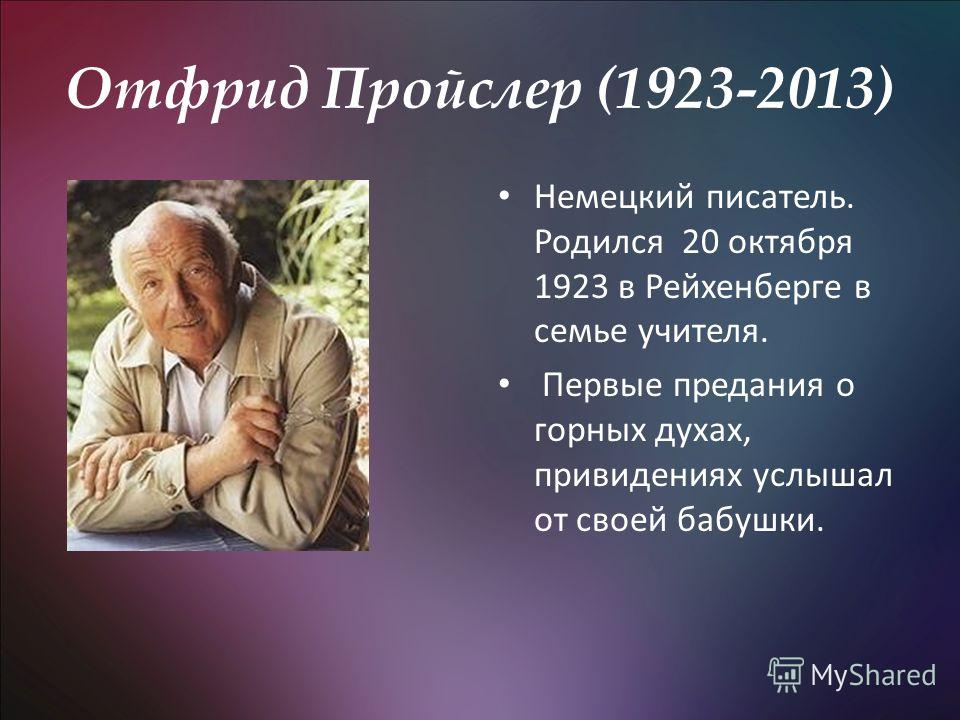 Отфрид Пройслер (1923-2013) Немецкий писатель. Родился 20 октября 1923 в Рейхенберге в семье учителя. Первые предания о горных духах, привидениях услышал от своей бабушки.