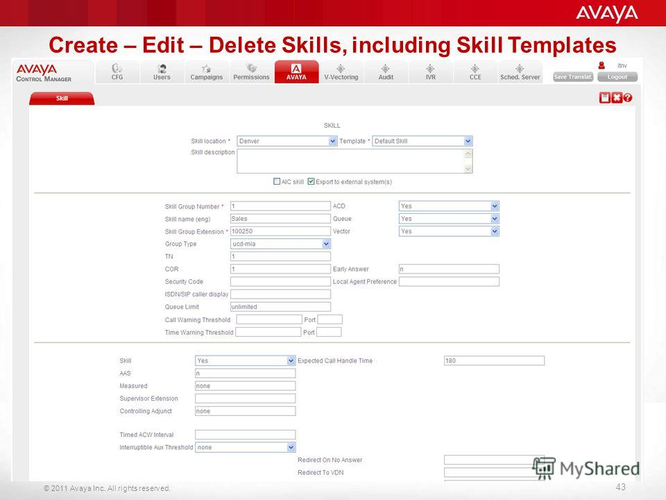 © 2011 Avaya Inc. All rights reserved. 43 Create – Edit – Delete Skills, including Skill Templates