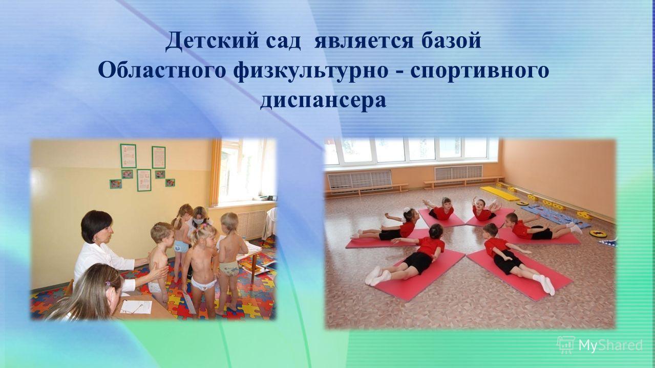 Детский сад является базой Областного физкультурно - спортивного диспансера