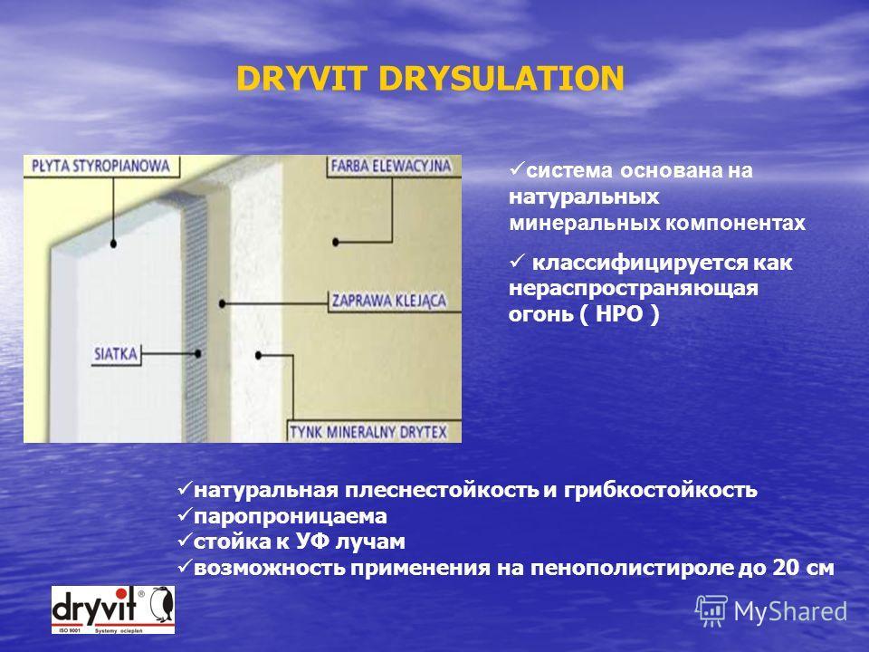 Минеральная система на пенополистироле Dryvit Drysulation Состав системы : Состав системы : –Dryhesive Plus – минеральный клей для крепления пенополистирольных плит –Drycoat – минеральный клей для втапливания армирующей стекловолокнистой сетки –Минер