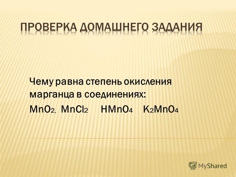 Чему равна степень окисления марганца в соединениях: МnO 2, MnCl 2 HMnO 4 K 2 MnO 4