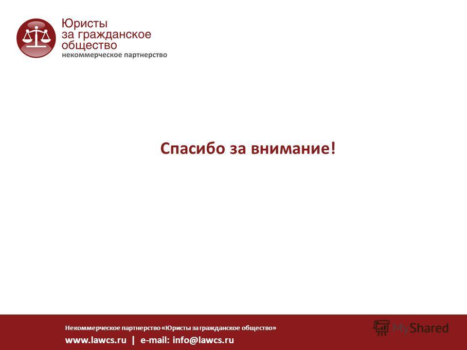 Спасибо за внимание! Некоммерческое партнерство «Юристы за гражданское общество» www.lawcs.ru | e-mail: info@lawcs.ru