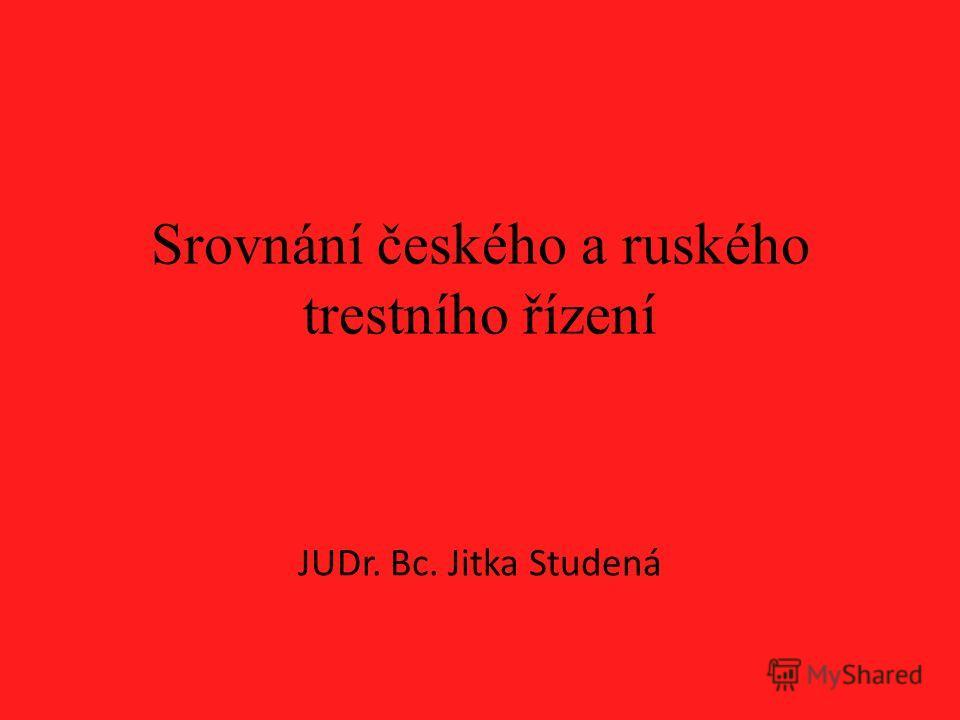 Srovnání českého a ruského trestního řízení JUDr. Bc. Jitka Studená