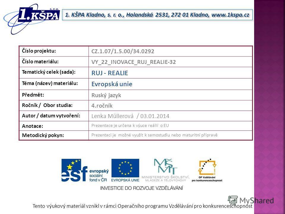 Tento výukový materiál vznikl v rámci Operačního programu Vzdělávání pro konkurenceschopnost 1. KŠPA Kladno, s. r. o., Holandská 2531, 272 01 Kladno, www.1kspa.cz Číslo projektu: CZ.1.07/1.5.00/34.0292 Číslo materiálu: VY_22_INOVACE_RUJ_REALIE-32 Tem