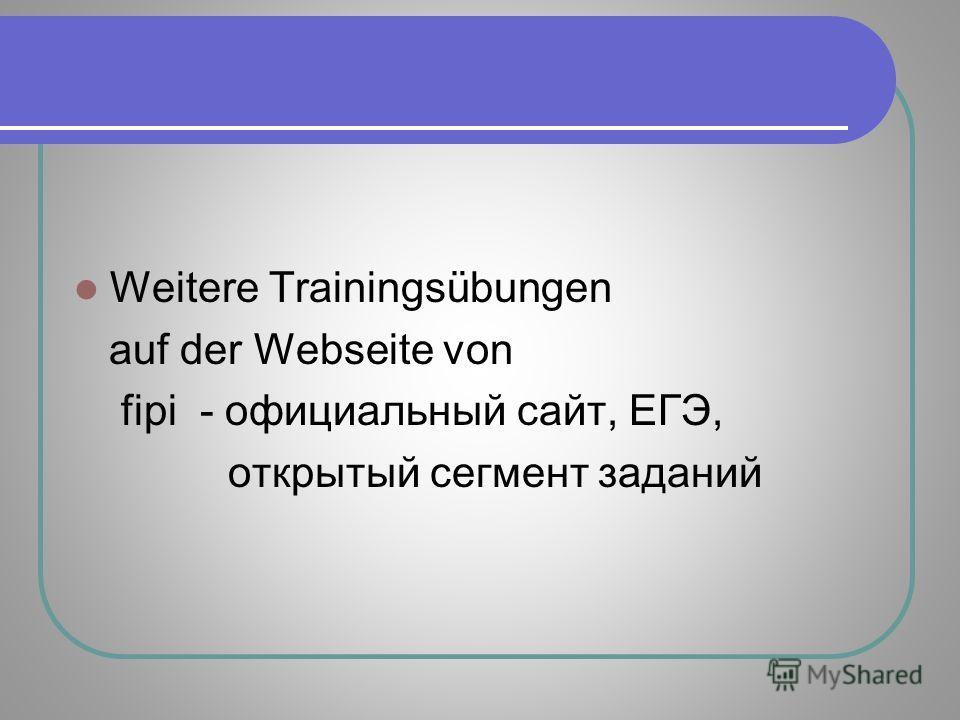 Weitere Trainingsübungen auf der Webseite von fipi - официальный сайт, ЕГЭ, открытый сегмент заданий