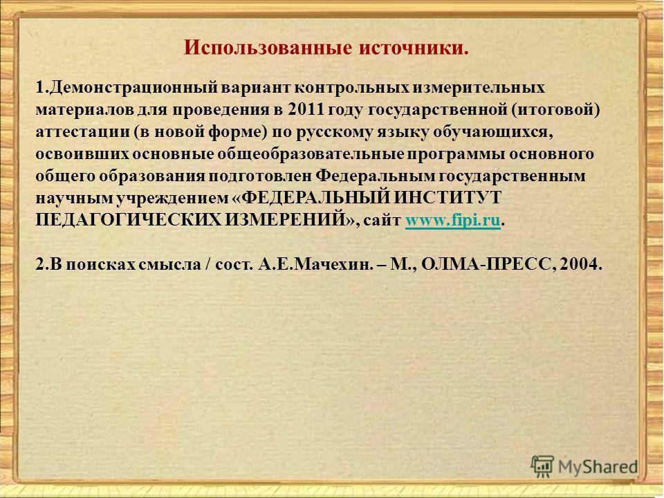 Использованные источники. 1. Демонстрационный вариант контрольных измерительных материалов для проведения в 2011 году государственной (итоговой) аттестации (в новой форме) по русскому языку обучающихся, освоивших основные общеобразовательные программ