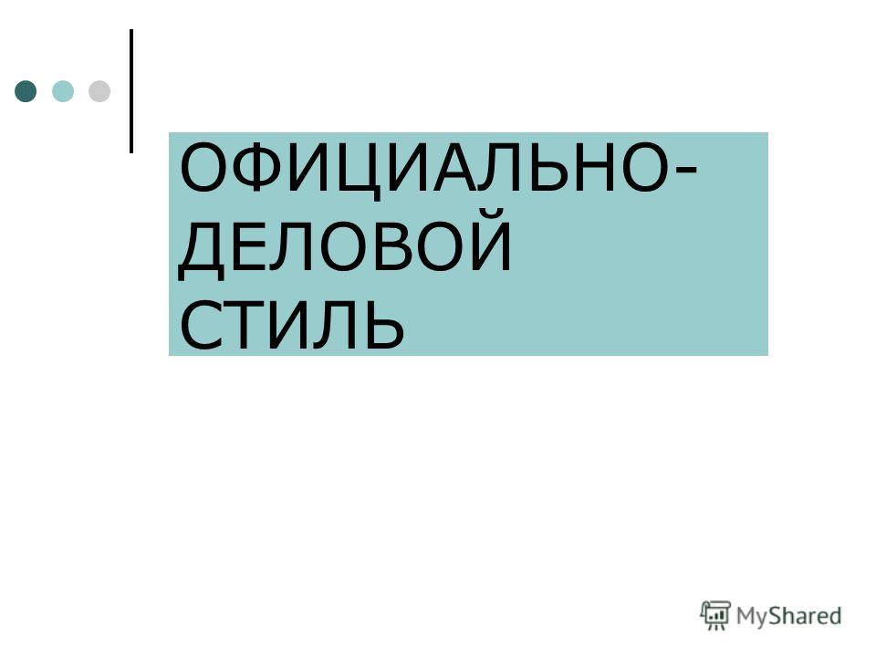 ОФИЦИАЛЬНО- ДЕЛОВОЙ СТИЛЬ