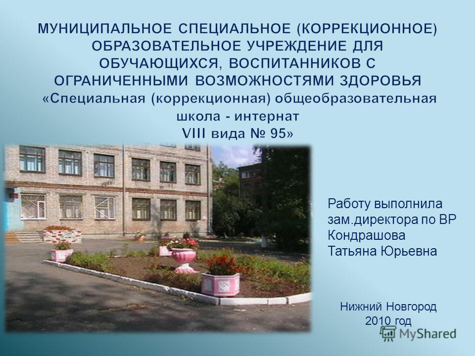 Работу выполнила зам.директора по ВР Кондрашова Татьяна Юрьевна Нижний Новгород 2010 год