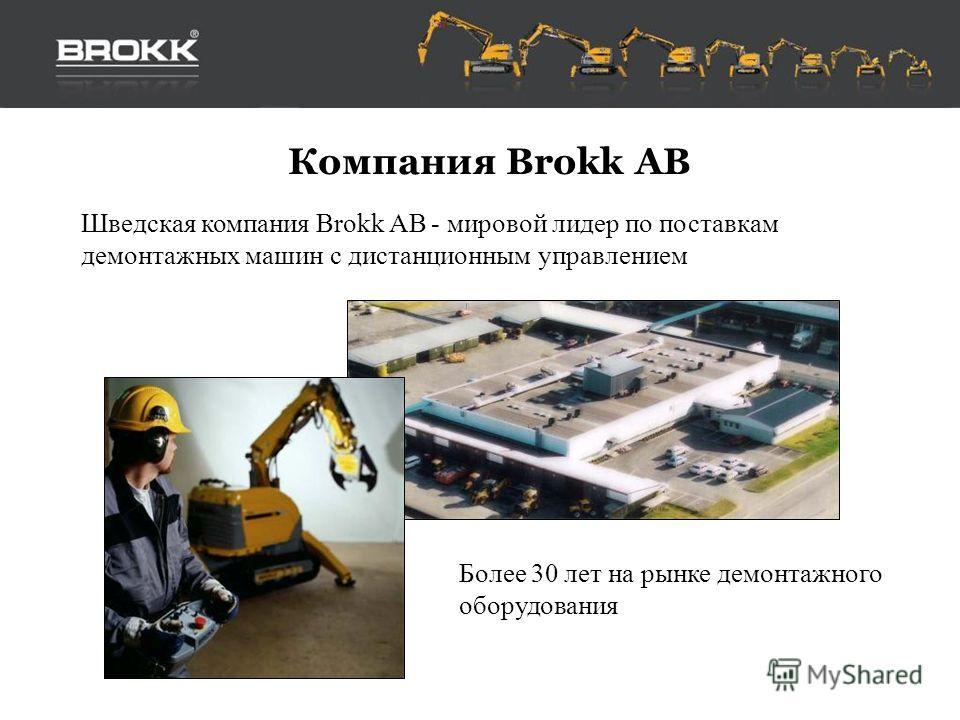 Шведская компания Brokk AB - мировой лидер по поставкам демонтажных машин с дистанционным управлением Более 30 лет на рынке демонтажного оборудования Компания Brokk AB
