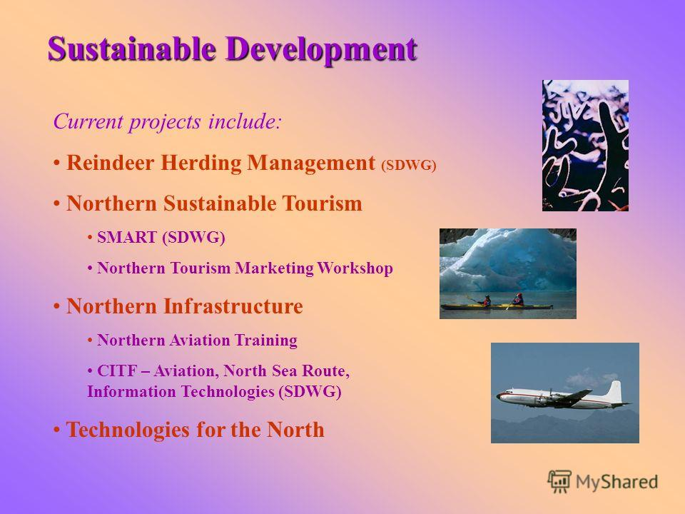 Current projects include: Reindeer Herding Management (SDWG) Northern Sustainable Tourism SMART (SDWG) Northern Tourism Marketing Workshop Northern Infrastructure Northern Aviation Training CITF – Aviation, North Sea Route, Information Technologies (