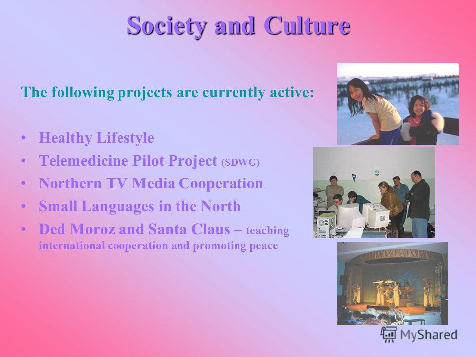 Society and Culture The following projects are currently active: Healthy Lifestyle Telemedicine Pilot Project (SDWG) Northern TV Media Cooperation Small Languages in the North Ded Moroz and Santa Claus – teaching international cooperation and promoti