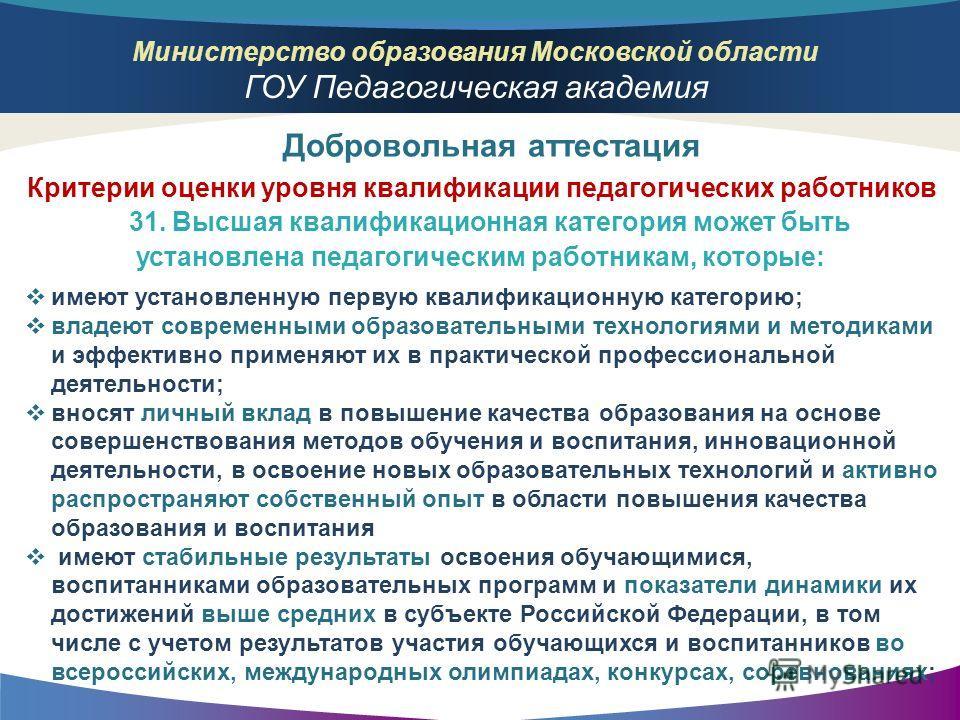 Министерство образования Московской области ГОУ Педагогическая академия 31. Высшая квалификационная категория может быть установлена педагогическим работникам, которые: Добровольная аттестация имеют установленную первую квалификационную категорию; вл