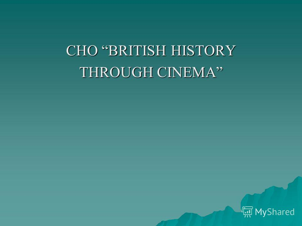 СНО BRITISH HISTORY THROUGH CINEMA