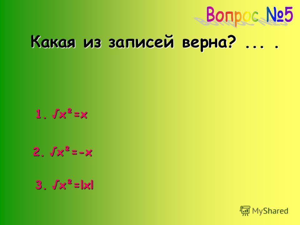 Какая из записей верна?.... 2. x²=-x 3. x²=lxl 1. x²=x