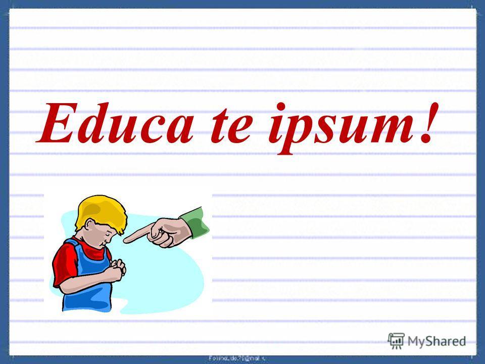 Educa te ipsum!