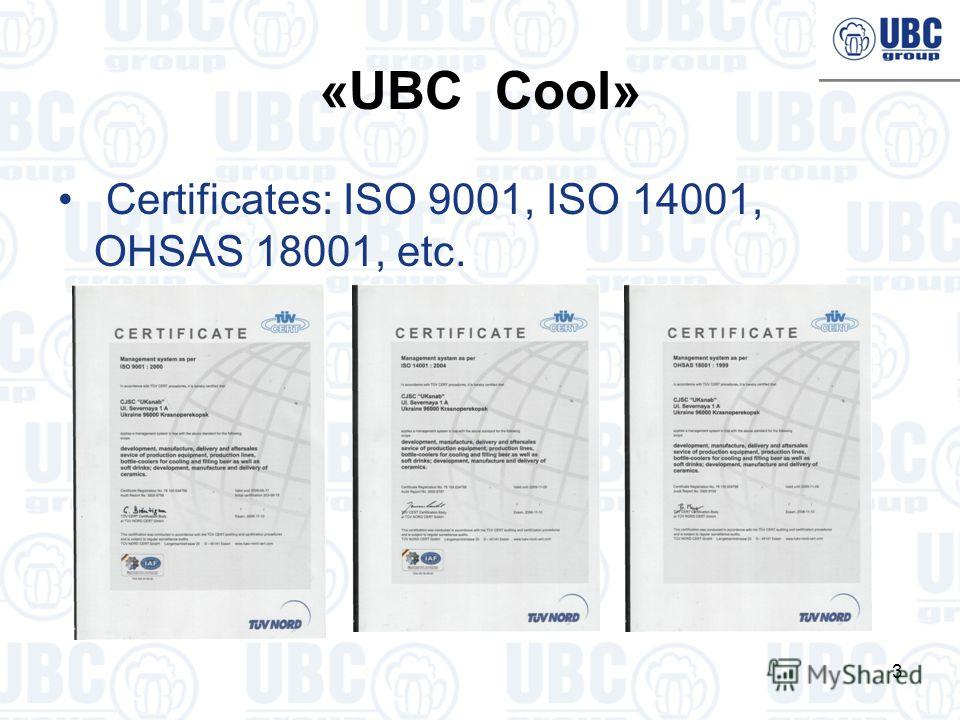 3 «UBC Cool» Certificates: ISO 9001, ISO 14001, OHSAS 18001, etc.