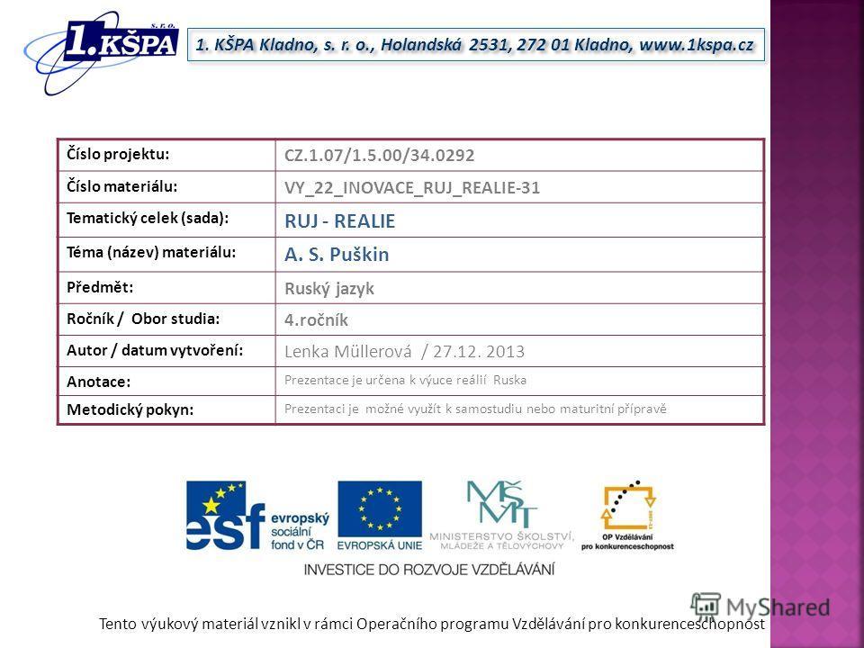 Tento výukový materiál vznikl v rámci Operačního programu Vzdělávání pro konkurenceschopnost 1. KŠPA Kladno, s. r. o., Holandská 2531, 272 01 Kladno, www.1kspa.cz Číslo projektu: CZ.1.07/1.5.00/34.0292 Číslo materiálu: VY_22_INOVACE_RUJ_REALIE-31 Tem