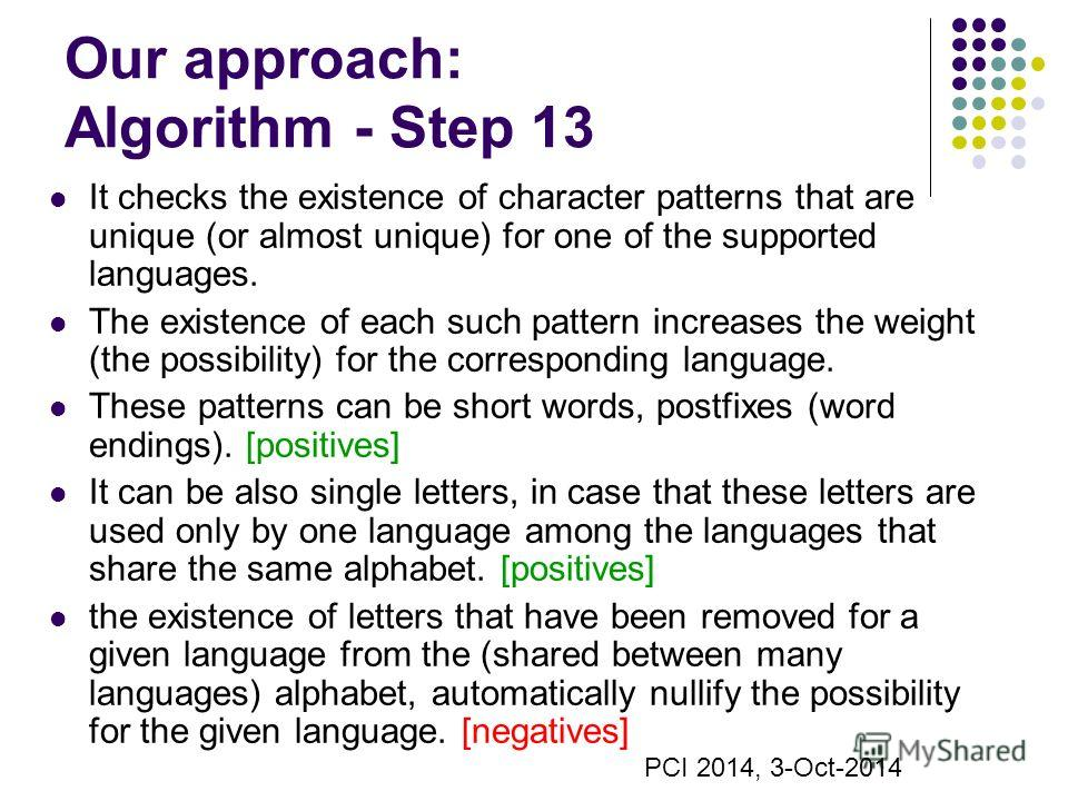 Our approach: Algorithm - Step 13 It checks the existence of character patterns that are unique (or almost unique) for one of the supported languages. The existence of each such pattern increases the weight (the possibility) for the corresponding lan