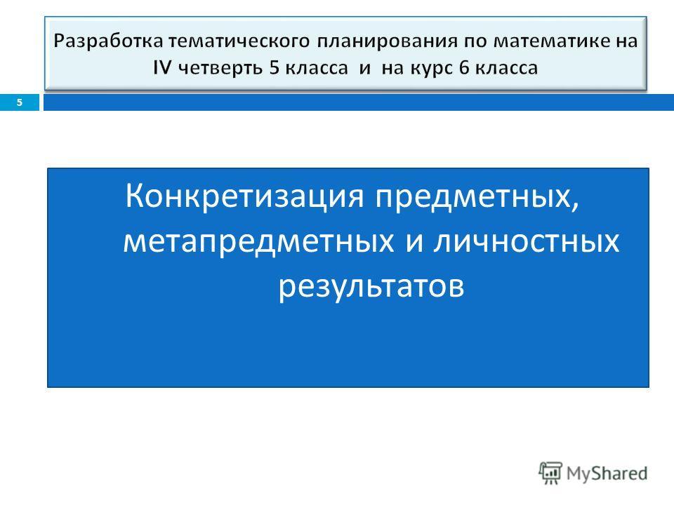 Конкретизация предметных, метапредметных и личностных результатов 5