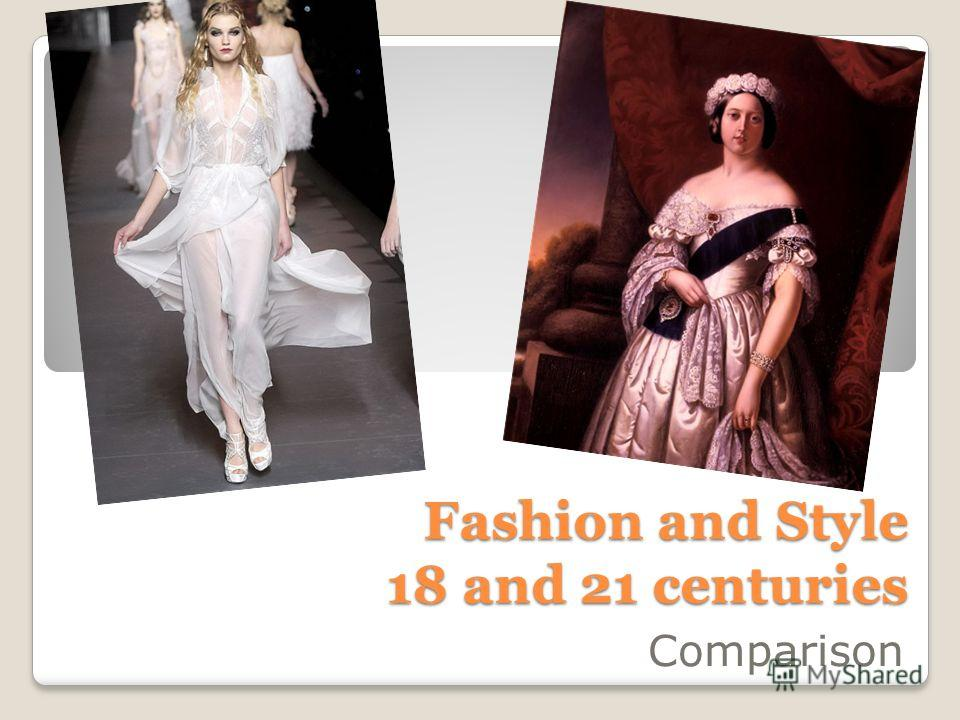 Fashion and Style 18 and 21 centuries Сomparison